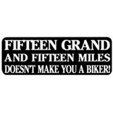 "Hot Leathers Helmet Sticker - ""Fifteen Grand And Fifteen Miles Doesn't Make You A Biker!"""