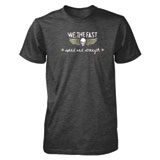 Speed and Strength We, The Fast T-Shirt