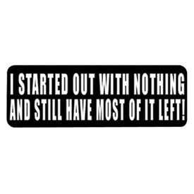 "Hot Leathers Helmet Sticker - ""I Started Out With Nothing And Still Have Most Of It Left!"""