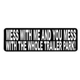 "Hot Leathers Helmet Sticker - ""Mess With Me And You Mess With The Whole Trailer Park!"""