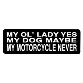"Hot Leathers Helmet Sticker - ""My Ol' Lady Yes, My Dog Maybe, My Motorcycle Never"""