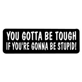 "Hot Leathers Helmet Sticker - ""You Gotta Be Tough If You're Gonna Be Stupid!"""